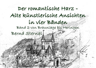 Der romantische Harz - Alte künstlerische Ansichten in vier Bändenr von Bernd Sternal