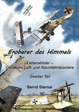 Eroberer des Himmels, Teil 2 - Lebensbilder - Deutsche Luft- und Raumfahrtpioniere von Bernd Sternal