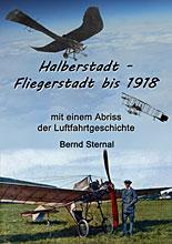 Halberstadt - Fliegerstadt bis1918 von Bernd Sternal