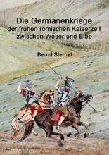 Die Germanenkriege in der frühen römischen Kaiserzeit zwischen Weser und Elbe von Bernd Sternal - Bernd Sternal