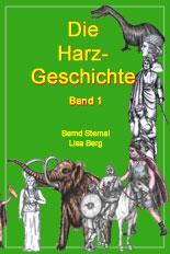 Der Harz - ein Stück Geschichte Mitteleuropas: Band 1 Von seiner Entstehung bis zur Zeit der Völkerwanderungen  - Sternal Media