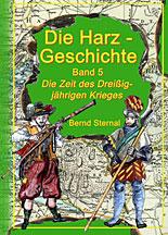 Harz-Geschichte: Band 5 - Die Zeit des Dreißigjährigen kriegwes  - Sternal Media