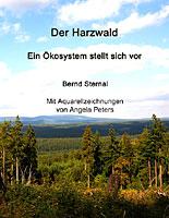 Der Harzwald Ein Ökosystem stellt sich vor von Bernd Sternal