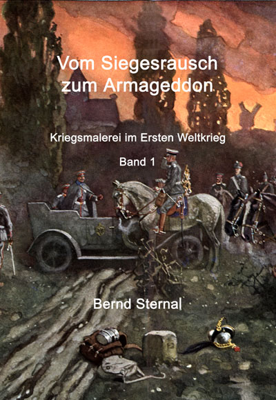 Vom Siegesrausch zum Armageddon: Kriegsmalerei im Ersten Weltkrieg Band 1  von Bernd Sternal