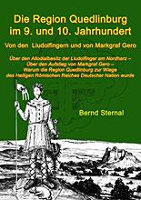 Die Region Quedlinburg im 9. und 10. Jahrhundert - Von den  Liudolfingern und von Markgraf Gero - Bernd Sternal