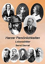 Harzer Persönlichkeiten - Lebensbilder von Bernd Sternal