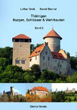 Thüringen Burgen, Schlösser & Wehrbauten Band 2: Standorte, Baubeschreibungen und Historie